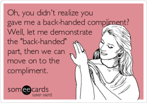 backhanded compliment